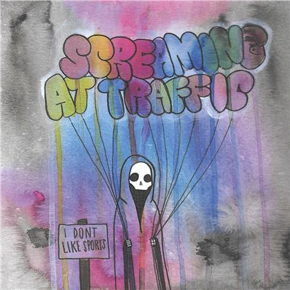 Screaming At Traffic - I Don't Like Sports (LP)