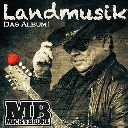 Micky Brühl - Landmusik. Das Album!