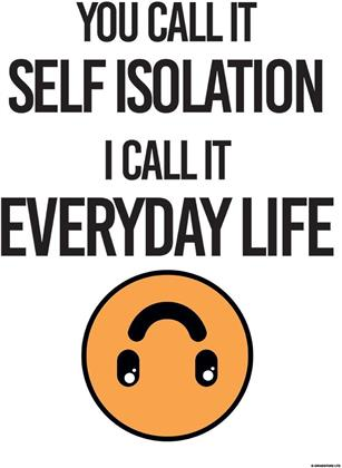 You Call It Self Isolation, I Call It Everyday Life - Mini Poster