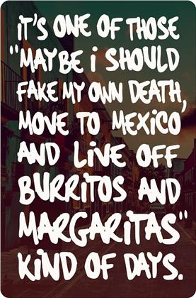It's One Of Those Fake My Own Death And Move To Mexico Kind Of Days - Greet Tin Card