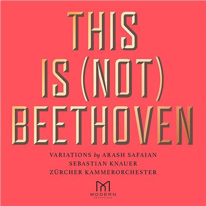 Zürcher Kammerorchester, Arash Safaian & Sebastian Knauer - This Is (Not) Beethoven