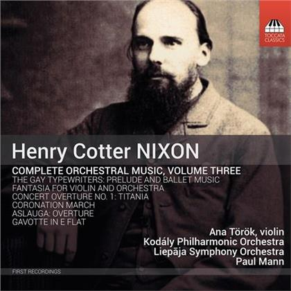 Henry Cotter Nixon (1842-1907), Paul Mann, Ana Török, Kodaly Philharmonic Orchestra & Liepaja Symphony Orchestra - Orchestral Music 3