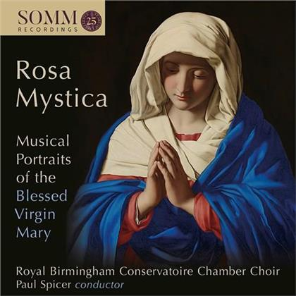 Paul Spicer & Royal Birmingham Conservatoire Chamber Choir - Rosa Mystica - Musical Portraits of the Blessed Virgin Mary