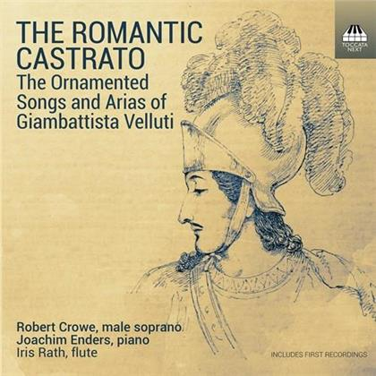 Robert Crowe, Iris Rath & Joachim Enders - The Romantic Castrato - The Ornamented Songs And Arisa Of Giovanni Battista Velluti