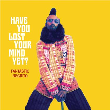 Fantastic Negrito - Have You Lost Your Mind Yet? (LP)