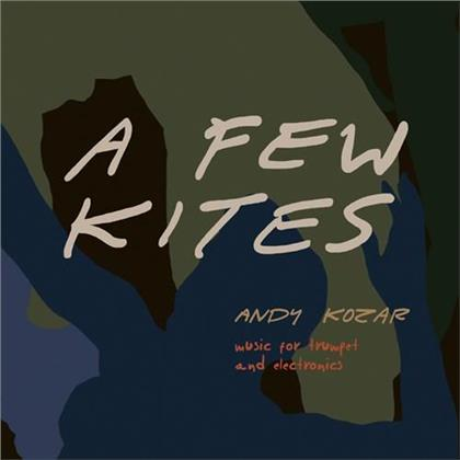 Andy Kozar - Few Kites - Music For Trumpet And Electronics