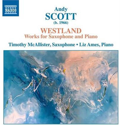 Andy Scott (*1966), Timothy McAllister & Liz Ames - Westland - Works For Saxophone And Piano
