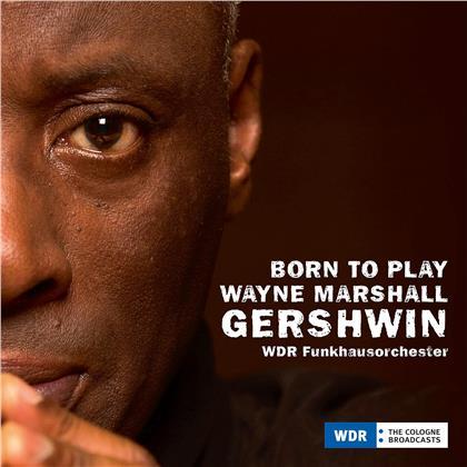 Wayne Marshall, WDR Funkhausorchester, George Gershwin (1898-1937) & Paquito D'Rivera - Born To Play, Gershwin