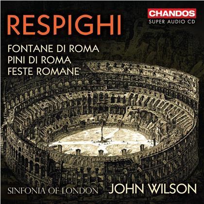 Sinfonia Of London, Ottorino Respighi (1879-1936) & John Wilson - Roman Trilogy - Fontane di Roma, Pini di Roma, Feste Romane (Hybrid SACD)