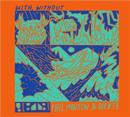 Phil Minton & Dieb 13 - With, Without