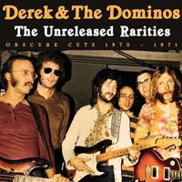 Derek & The Dominos - The Unreleased Rarities