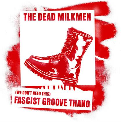 """Dead Milkmen - (We Don't Need This) Fascist Groove Thang (7"""" Single)"""