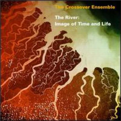 The Crossover Ensemble - River: Image Of Time & Life