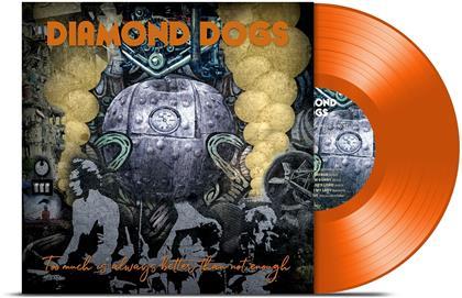 Diamond Dogs - Too Much Is Always Betterthan Not Enough (Orange Vinyl, LP)