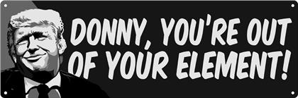 Donny, You're Out of Your Element! - Slim Tin Sign