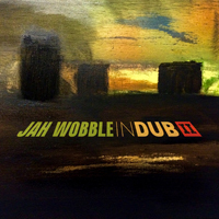 Jah Wobble - In Dub II (Deluxe Edition, 2 CDs)