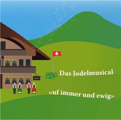 Das Jodelmusical - Uf Immer Und Ewig