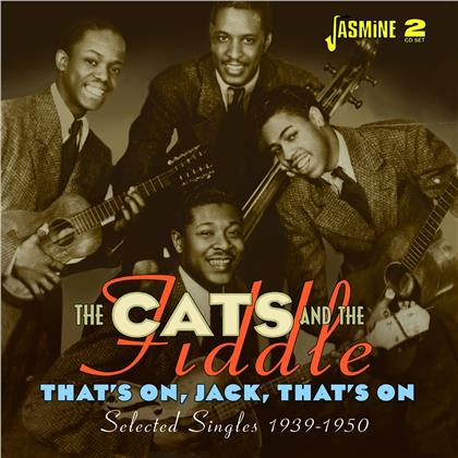 Cats & The Fiddle - That's On, Jack, That's On - Selected Singles 1939 - 1950 (2 CDs)