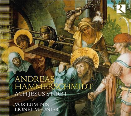Andreas Hammerschmidt (1611-1675), Lionel Meunier & Vox Luminis - Ach Jesus Stirbt