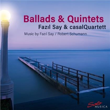 Fazil Say (*1970), Robert Schumann (1810-1856), Fazil Say (*1970) & casalQuartett - Ballads & Quintets