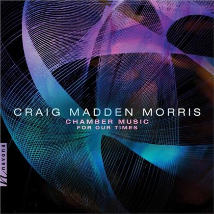 Craig Madden Morris - Chamber Music For Our Times