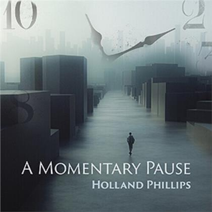 Holland Phillips - Momentary Pause
