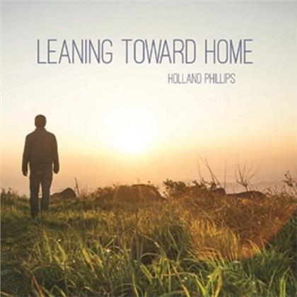 Holland Phillips - Leaning Toward Home