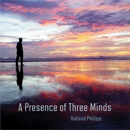 Holland Phillips - Presence Of Three Minds
