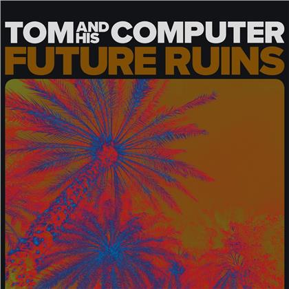 Tom And His Computer - Future Ruins (LP)