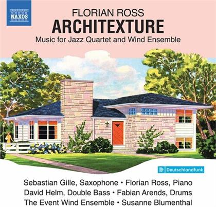 Florian Ross - Architexture - Music For Jazz Quartet And Wind Ensemble