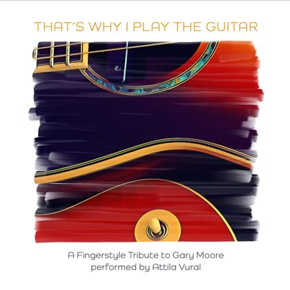 Attila Vural - That's Why I Play the Guitar (A Fingerstyle Tribute to Gary Moore)