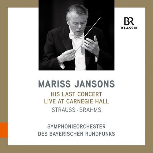 Richard Strauss (1864-1949), Johannes Brahms (1833-1897), Mariss Jansons & Symphonieorchester des Bayerischen Rundfunks - His Last Concert Live At Carnegie Hall