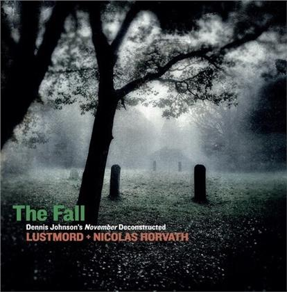 Lustmord & Nicolas Horvath - The Fall: Dennis Johnson's November Deconstructed