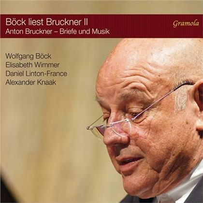 Elisabeth Wimmer, Daniel Linton-France, Alexander Knaak, Anton Bruckner (1824-1896) & Wolfgang Böck - Bock Liest Bruckner II - Briefe und Musik