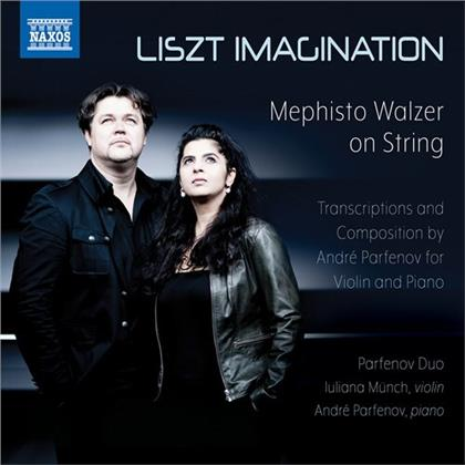 Parfenov Duo, Franz Liszt (1811-1886), André Parfenov & Juliana Münch - Liszt Imagination - Mephisto Walzer on String - Transcriptions and Compositions for Vioin And Piano