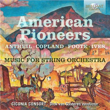 Ciconia Consort, George Antheil (1900-1959), Aaron Copland (1900-1990), Arthur Foote, Charles Ives (1874-1954), … - American Pioneers - Music For String Orchestra