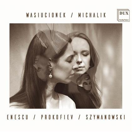 George Enescu (1881-1955), Serge Prokofieff (1891-1953), Karol Szymanowski (1882-1937), Malgorzata Wasiucionek & Sylwia Michalik - Enescu Prokofiev Szymanowski