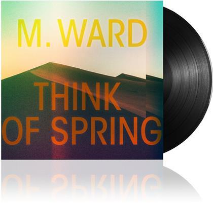 M. Ward - Think Of Spring (Gatefold, LP)