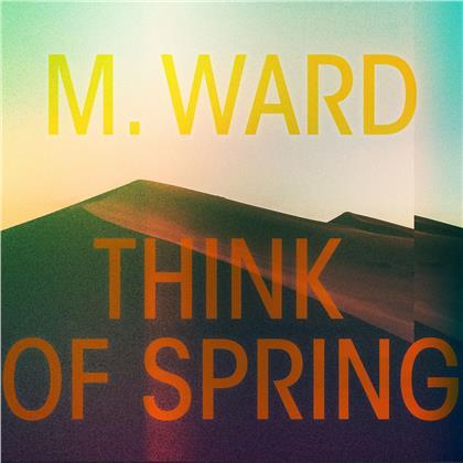 M. Ward - Think Of Spring (Digipack)