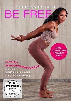 Barbara Becker - BE FREE - Fasziale Schwungbewegungen gegen Verspannungen und Schmerzen