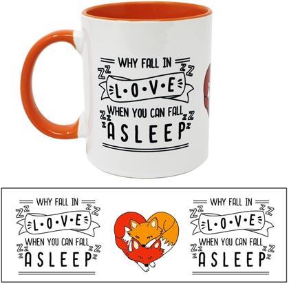 Fuchs Tasse Why Fall in Love When You Can Fall Asleep