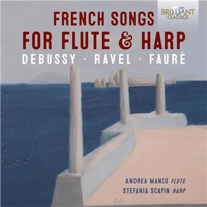 Claude Debussy (1862-1918), Maurice Ravel (1875-1937), Gabriel Fauré (1845-1924), Andrea Manco & Stefania Scapin - French Songs For Flute & Harp