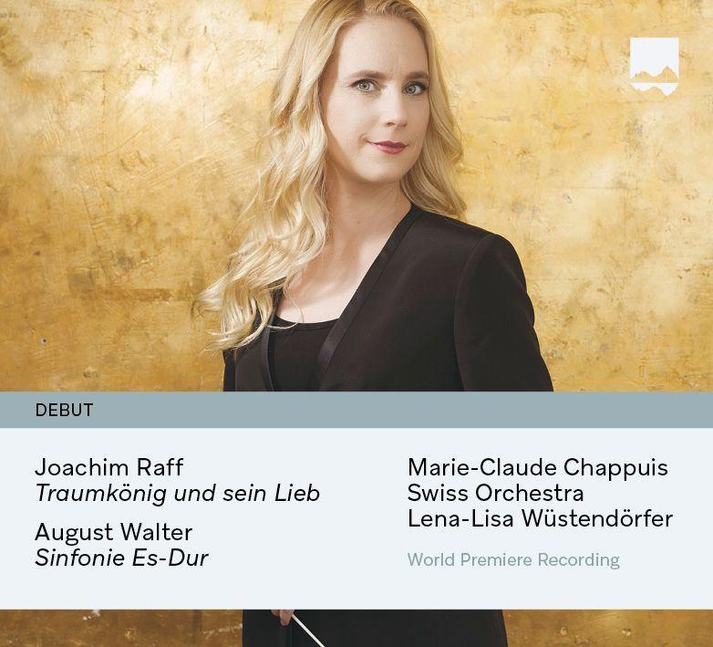 Joseph Joachim Raff (1822-1882), August Walter (1821-1896), Lena-Lisa Wüstendörfer, Marie-Claude Chappuis & Swiss Orchestra - Traumkönig Op. 66, Sinfonie Es-Dur