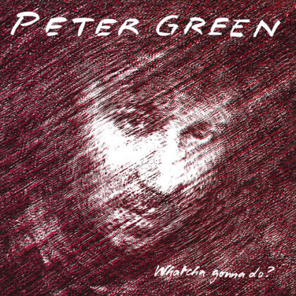 Peter Green - Whatcha Gonna Do (Music On CD, 2021 Reissue)