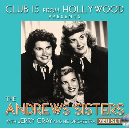 The Andrews Sisters - Club 15 From Hollywood Presents The Andrews Sister