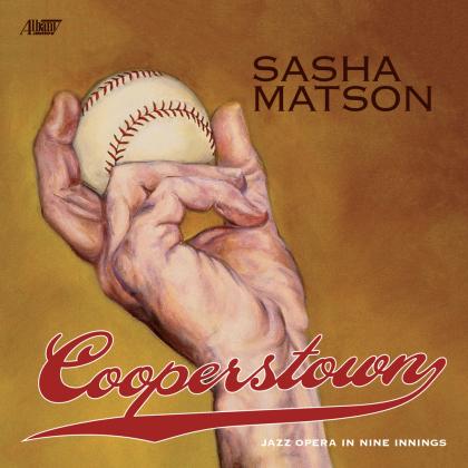 Sasha Matson - Cooperstonw - Jazz Opera In Nine Innings