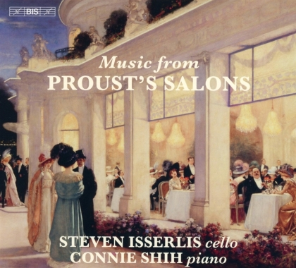 Steven Isserlis & Connie Shih - Music From Proust's Salons (Hybrid SACD)