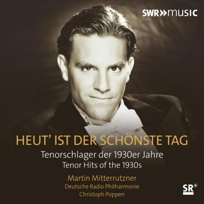 Christoph Poppen, Martin Mitterrutzner & Deutsche Radio Philharmonie - Heut Ist Der Schönste Tag - Tenorschlager der 1930er Jahre