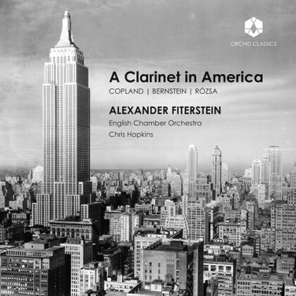 Alexander Fiterstein, Aaron Copland (1900-1990), Leonard Bernstein (1918-1990), Miklós Rózsa (1907-1995), Chris Hopkins, … - A Clarinet In America