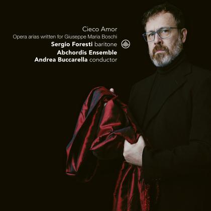 Andrea Buccarella, Sergio Foresti & Abchordis Ensemble - Cieco Amor - Opera Arias Written For - Giuseppe Maria Boschi